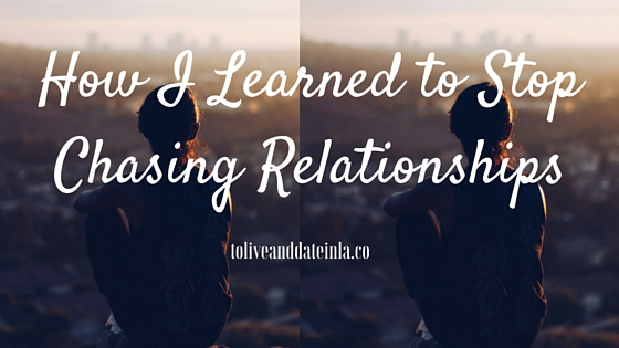 How I Learned to Stop Chasing Relationships