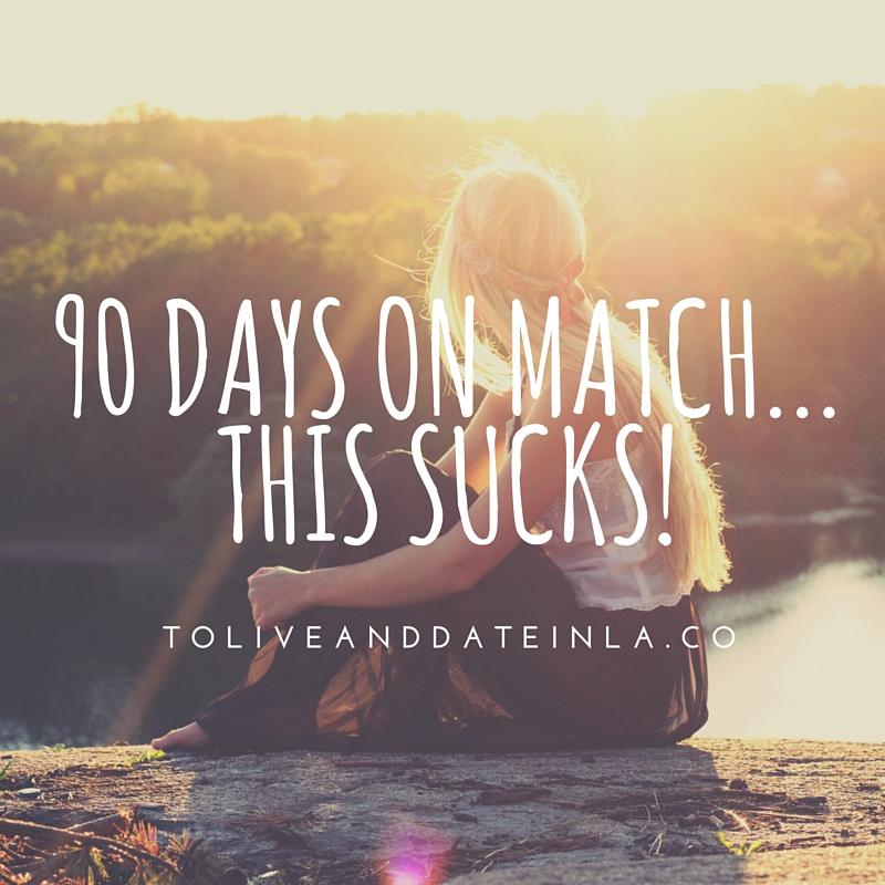 90 Days on Match...this sucks