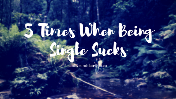 5 Times When Being Single Sucks
